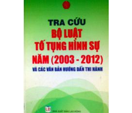 Tra cứu bộ luật tố tụng hình sự 2003 2012 và các văn bản hướng dẫn thi hành