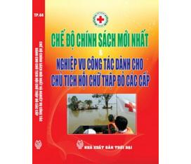 Chế độ chính sách mới nhất và nghiệp vụ công tác dành cho chủ tịch hội chữ thập đỏ các cấp