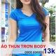 ÁO THUN TRƠN BODY NỮ giá sỉ 13k, Cổ Tim, Tròn, Xưởng may Kim Phấn.